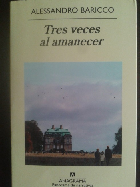 Tres veces al amanecer, Alessandro Baricco. Editorial Anagrama